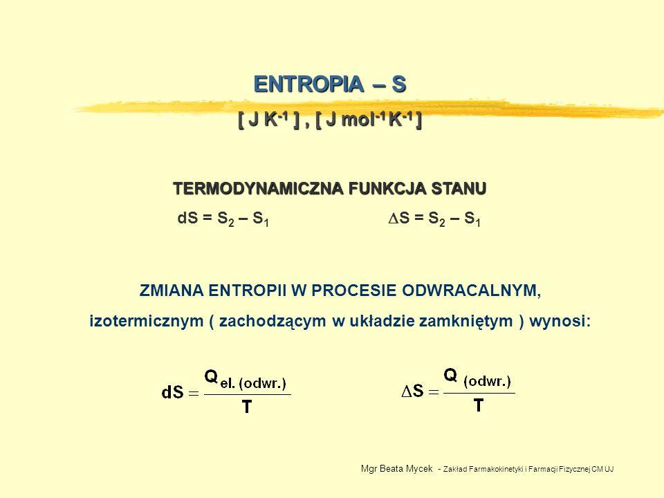 ENTROPIA – S [ J K-1 ] , [ J mol-1 K-1 ] TERMODYNAMICZNA FUNKCJA STANU